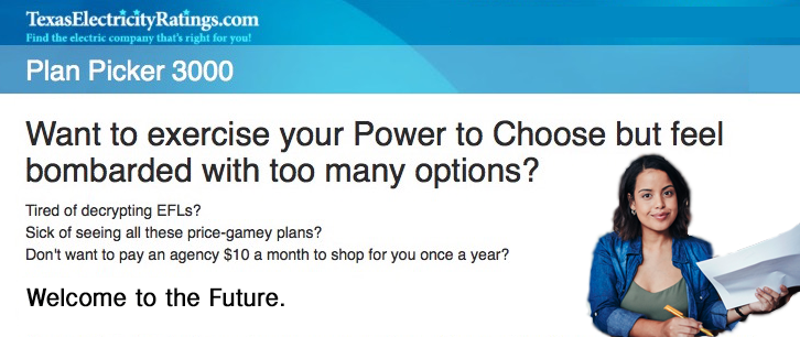 Plan Picker 3000 makes shopping for Houston electricity easy and convenient! Our Plan Picker finds the right kind of plans that fit your family's needs. <br> Better than Power to Choose!